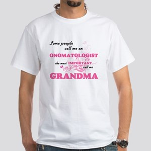 Some call me an Onomatologist, the most im T-Shirt
