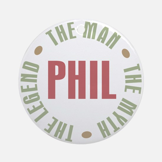 Phil the Man Myth Legend Ornament (Round)