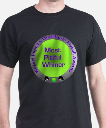 Most Pitiful Whiner Flyball Award T-Shirt