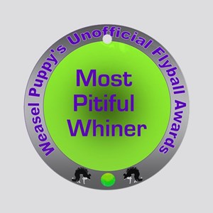 Most Pitiful Whiner Flyball Award Ornament (Round)