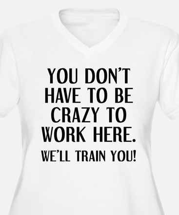 Crazy To Work Here Plus Size T-Shirt