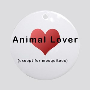 Animal Lover (except for mosq Ornament (Round)