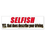 SELFISHLY driving. (Bumper Sticker 50 pk)