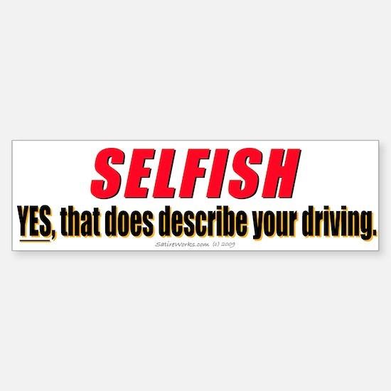 SELFISHLY driving. (Bumper Sticker)