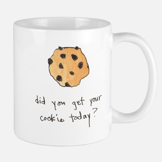 Did you get your cookie today Mug