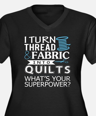 I Turn Thread Fabric Into Quilts Plus Size T-Shirt