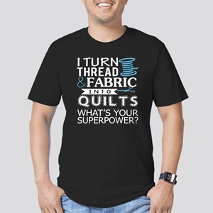 I Turn Thread Fabric Into Quilts T Shirt T-Shirt