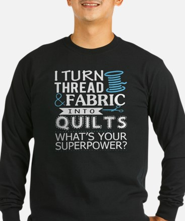 I Turn Thread Fabric Into Quil Long Sleeve T-Shirt