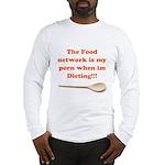Food Porn Long Sleeve T-Shirt