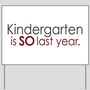 Funny Kindergarten Grad Yard Sign