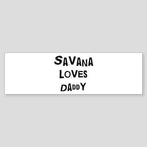 Savana loves daddy Bumper Sticker