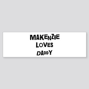 Makenzie loves daddy Bumper Sticker
