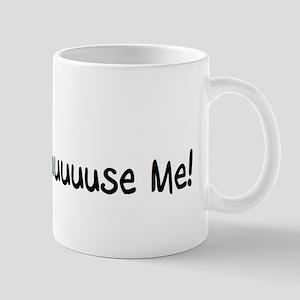 Excuuuuuse Me! Mug