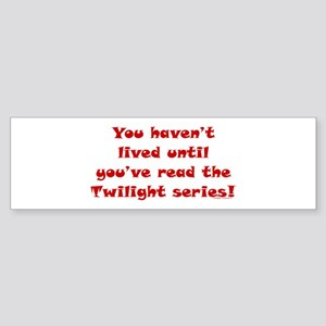Haven't Lived..Twlight Bumper Sticker