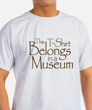 Tee Belongs in Museum T-Shirt