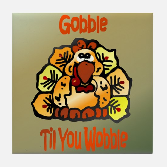 Cute Gobble till you wobble Tile Coaster