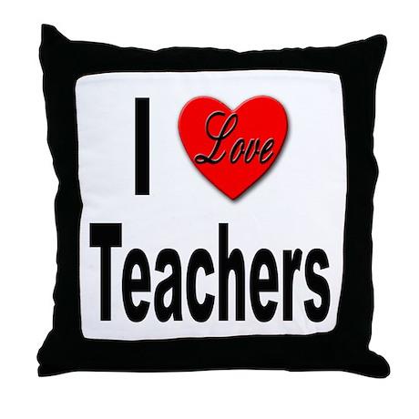 I Love Teachers Throw Pillow