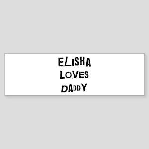 Elisha loves daddy Bumper Sticker