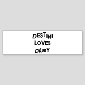 Destini loves daddy Bumper Sticker
