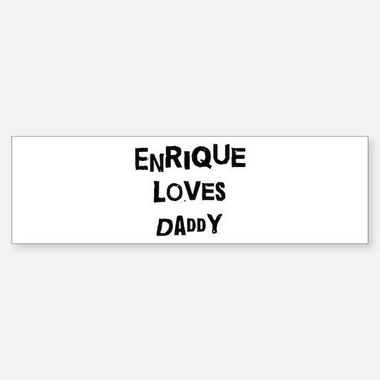 Enrique loves daddy Bumper Bumper Stickers
