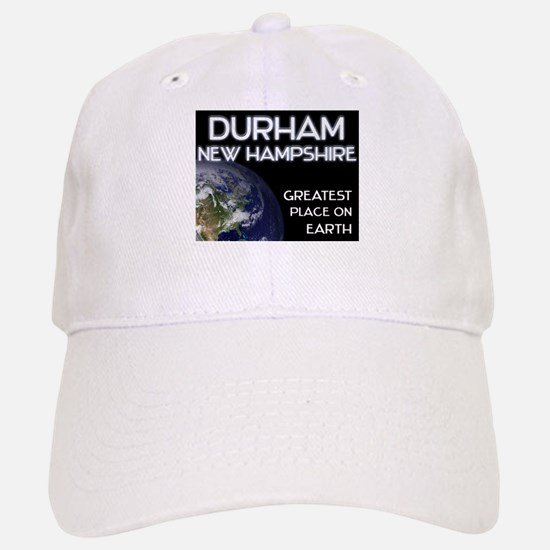 durham new hampshire - greatest place on earth Baseball Baseball Cap