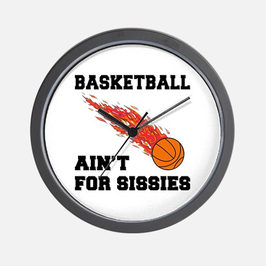 Basketball Ain't For Sissies Wall Clock