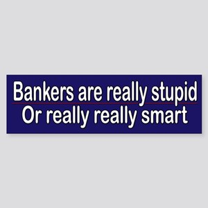 Bankers are really stupid or really smart