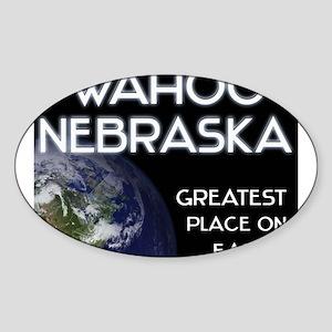 wahoo nebraska - greatest place on earth Sticker (