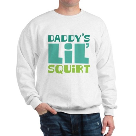 Daddy's Lil' Squirt Sweatshirt