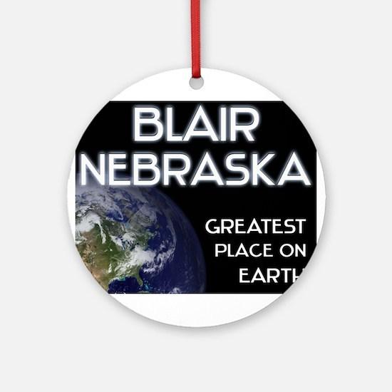 blair nebraska - greatest place on earth Ornament
