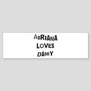 Adriana loves daddy Bumper Sticker