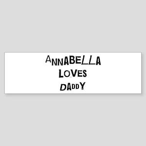 Annabella loves daddy Bumper Sticker