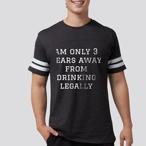 Am Only 3 Years Away Ferom Drinking Legall T-Shirt