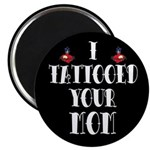 """I Tattooed Your Mom 2.25"""" Magnet (10 pack)"""