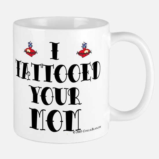 I Tattooed Your Mom Mug
