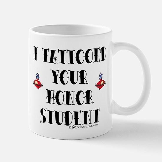 I Tattooed your Honor Student Mug