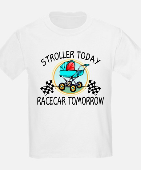Stroller Today Racecar Tomorrow T-Shirt
