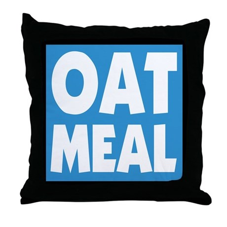 OATMEAL! Throw Pillow