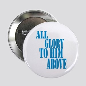 """All Glory to Him Above 2.25"""" Button"""