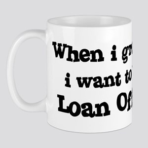 Be A Loan Officer Mug