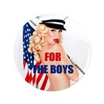 "For the Boys pin-up 3.5"" Button"