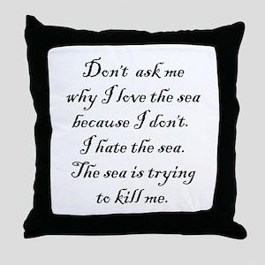 I Hate the Sea Throw Pillow