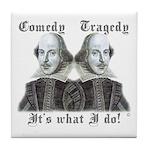 Shakespeare - It's what I do! Tile Coaster