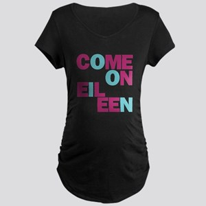 Come On Eileen Eighties Maternity Dark T-Shirt