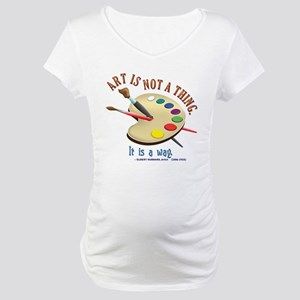 Art is not a thing Maternity T-Shirt