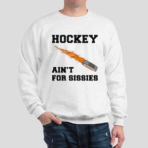 Hockey Ain't For Sissies Sweatshirt