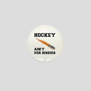 Hockey Ain't For Sissies Mini Button