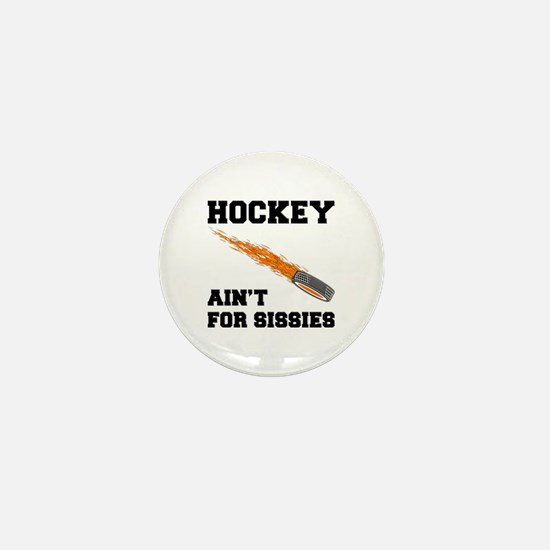 Hockey Ain't For Sissies Mini Button