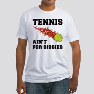 Tennis Ain't For Sissies Fitted T-Shirt