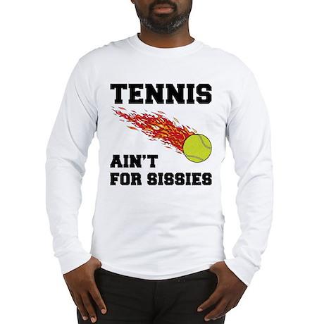 Tennis Ain't For Sissies Long Sleeve T-Shirt